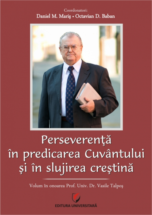 Perseverenta in predicarea cuvantului si in slujirea crestina. Volum in onoarea prof. univ. dr. Talpoş Vasile 0