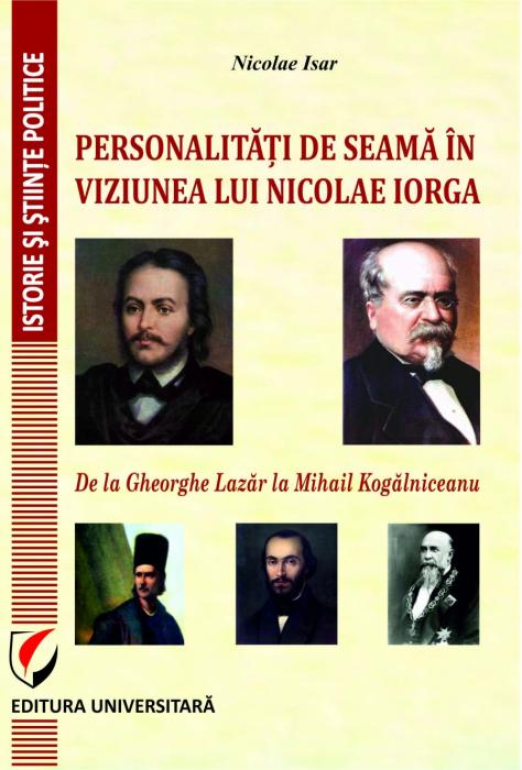 Personalitati de seama in viziunea lui Nicolae Iorga. De la Gheorghe Lazar la Mihail Kogalniceanu [0]