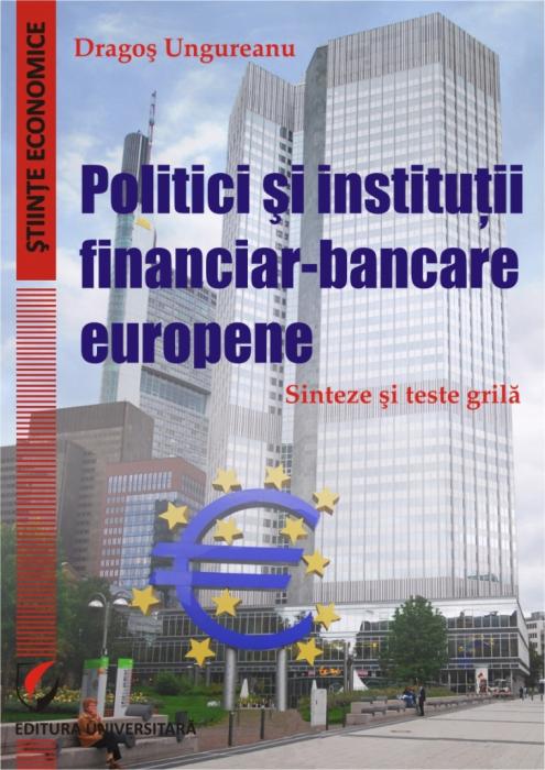 Politici si institutii financiar-bancare europene. Sinteze si teste grila [0]
