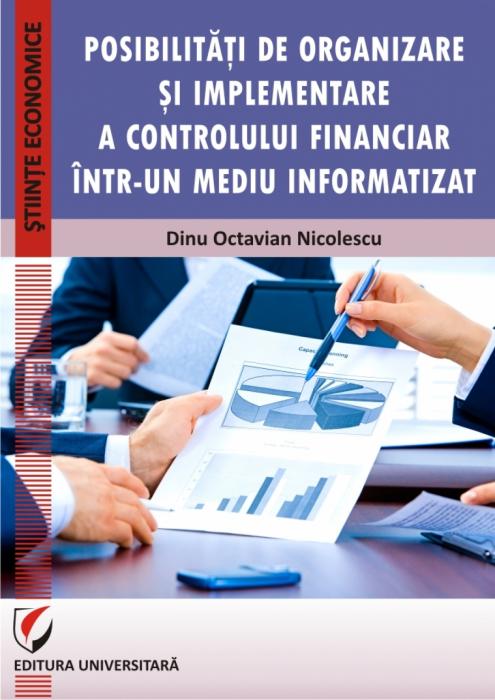 POSIBILITATI DE ORGANIZARE SI IMPLEMENTARE A CONTROLULUI FINANCIAR INTR-UN MEDIU INFORMATIZAT 0