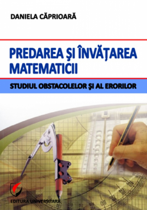 Predarea si invatarea matematicii. Studiul obstacolelor si al erorilor [0]