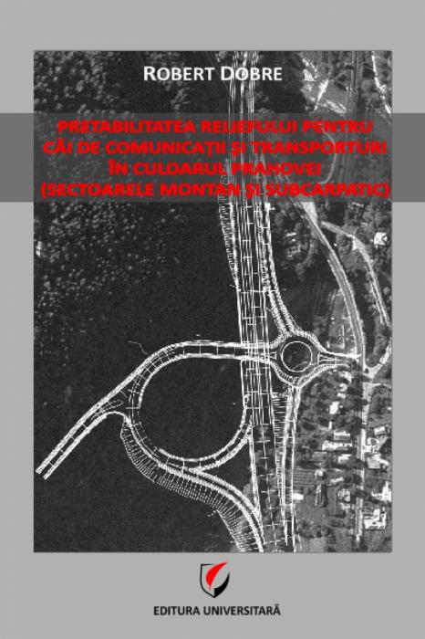 Pretabilitatea reliefului pentru căi de comunicaţii şi transporturi în Culoarul Prahovei 0
