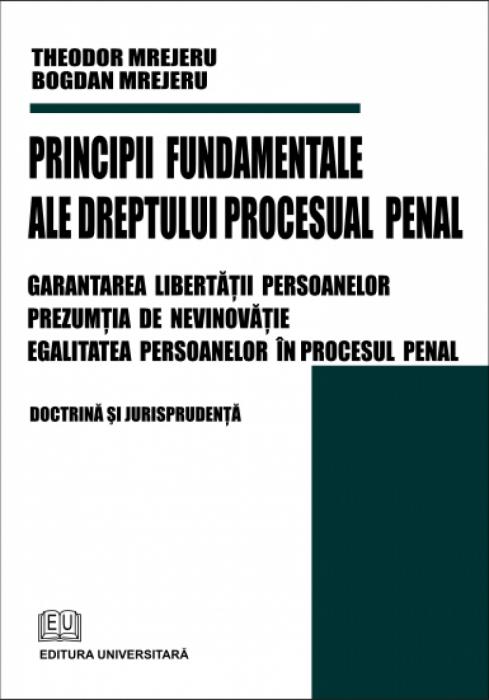 Principii fundamentale ale dreptului procesual penal - Garantarea libertăţii persoanelor - Prezumţia de nevinovăţie - Egalitatea persoanelor în procesul penal 0