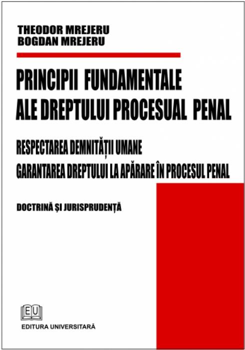 Principii fundamentale ale dreptului procesual penal - Respectarea demnităţii umane - Garantarea dreptului la apărare în procesul penal 0