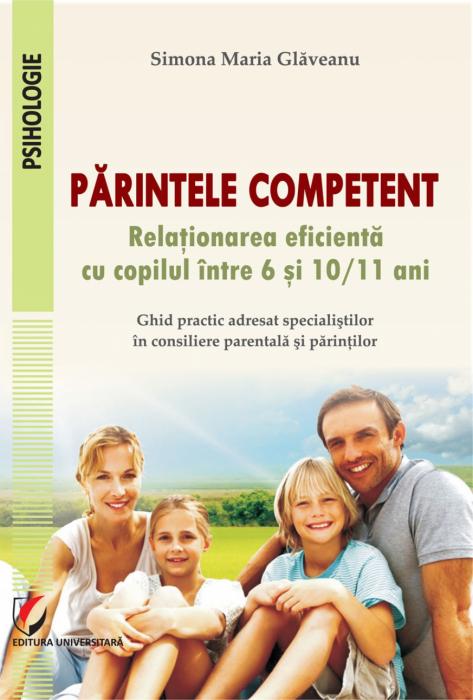 Părintele competent. Relationarea eficienta cu copilul intre 6 si 10/11 ani [0]