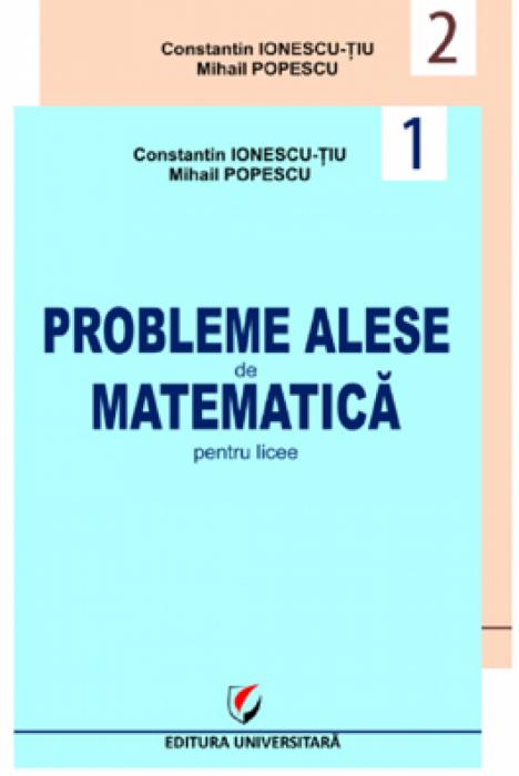 Probleme alese de matematica pentru licee, vol. 1 + vol. 2 (Geometrie, trigonometrie, algebra, analiza matematica, probabilitati) [0]
