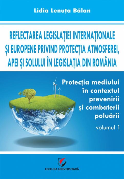 Protectia mediului in contextul prevenirii si combaterii poluarii, vol. 1 0