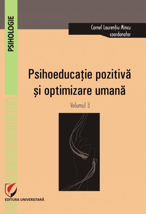 Psihoeducatie pozitiva si optimizare umana.Volumul III [0]