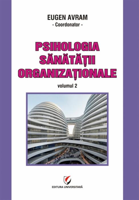 Psihologia sanatatii organizationale, volumul II 0