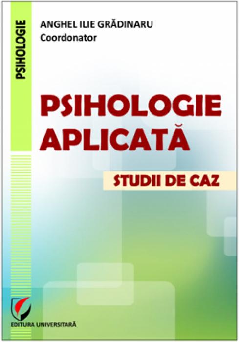 Psihologie aplicată - Studii de caz [0]