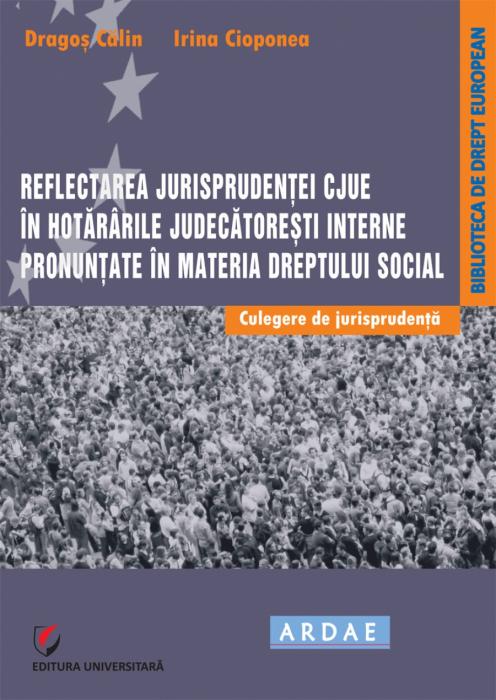 Reflectarea jurisprudentei CJUE in hotararile judecatoresti interne pronuntate in materia dreptului social. Culegere de jurisprudenta 0