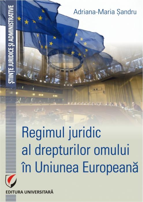 Regimul juridic al drepturilor omului in Uniunea Europeana [0]