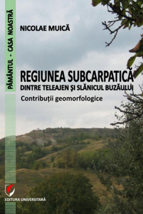 Regiunea subcarpatica dintre Teleajen si Slanicul Buzaului. Contributii geomorfologice 0
