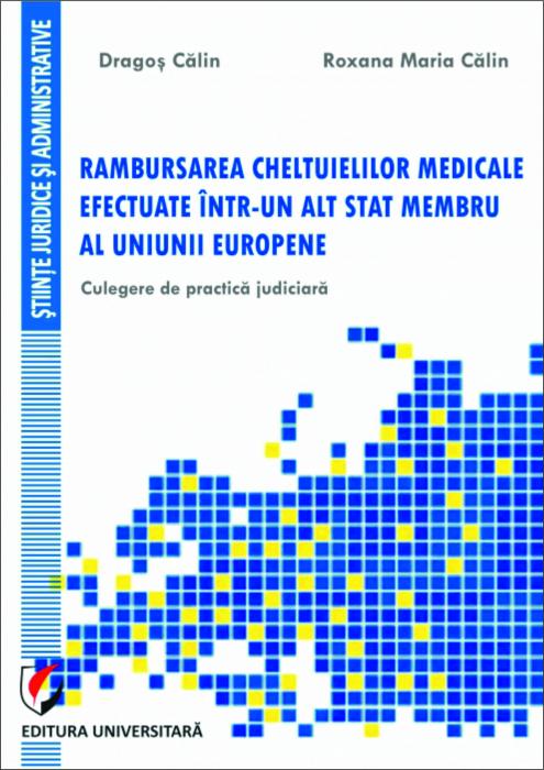 Rambursarea cheltuielilor medicale efectuate intr-un alt stat membru al Uniunii Europene. Culegere de practica judiciara 0