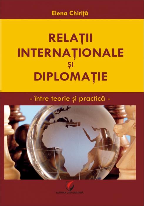 RELATII INTERNATIONALE SI DIPLOMATIE. Intre teorie si practica 0