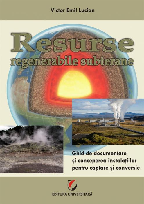 Resurse regenerabile subterane. Ghid de documentare si concepere a instalatiilor pentru captare si conversie 0