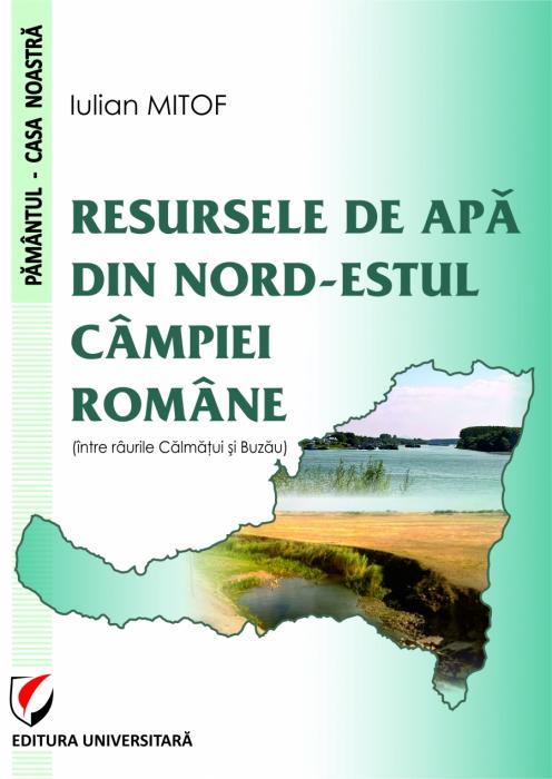 RESURSELE DE APA DIN NORD-ESTUL CAMPIEI ROMANE (INTRE RAURILE CALMATUI AI BUZAU) 0