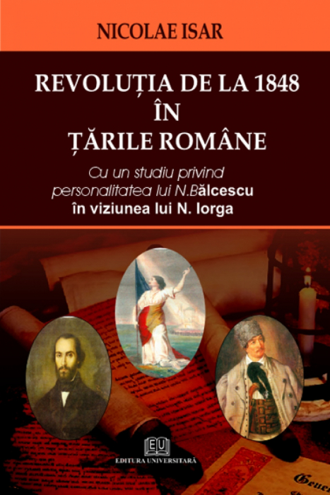Romanian 1848 Revolution. In a study of Balcescu s personality in the vision  N. Iorga 0