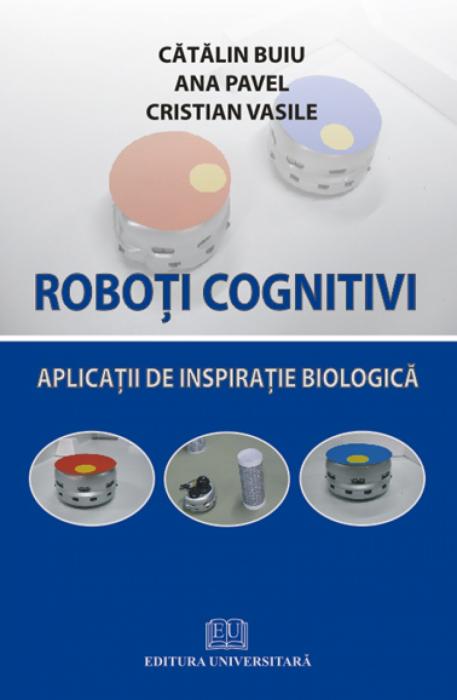Roboţi cognitivi - Aplicaţii de înspiraţie biologică [0]