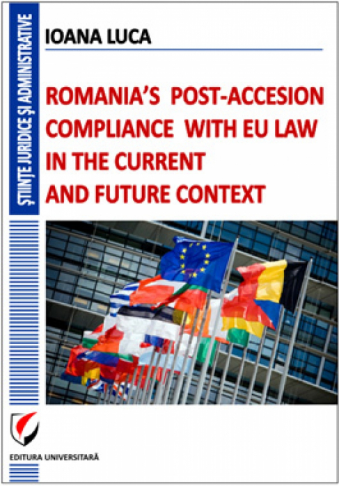 Romania's post-accesion compliance with EU law in the current and future context 0