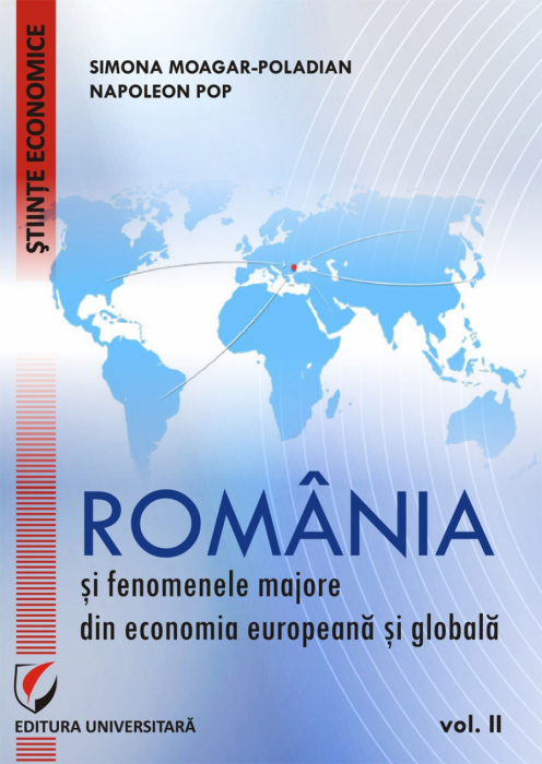 ROMANIA SI FENOMENELE MAJORE DIN ECONOMIA EUROPEANA SI GLOBALA, Vol. II 0