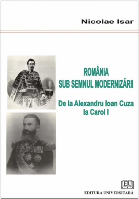 Romania into modernization - From Alexandru Ioan Cuza to Charles I 0