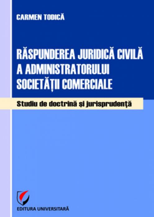 Răspunderea juridică civilă a administratorului societăţii comerciale. Studiu de doctrină şi jurisprudenţă 0