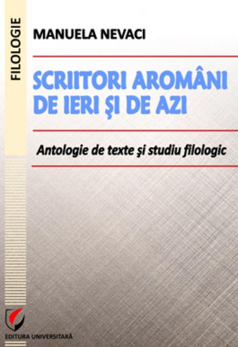Scriitori aromani de ieri si de azi. Antologie de texte şi studiu filologic 0
