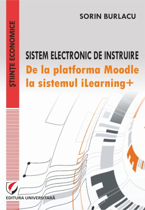 Sistem electronic de instruire. De la platforma Moodle la sistemul iLearning+ 0