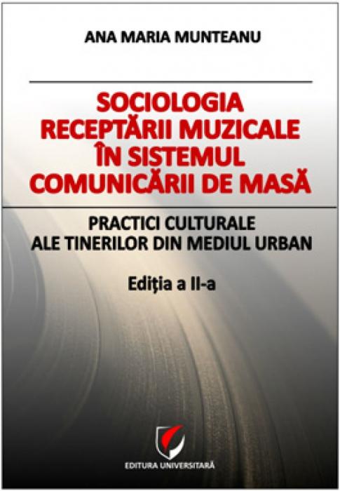 Sociologia receptarii muzicale in sistemul comunicarii de masa. Practici culturale ale tinerilor din mediul urban 0