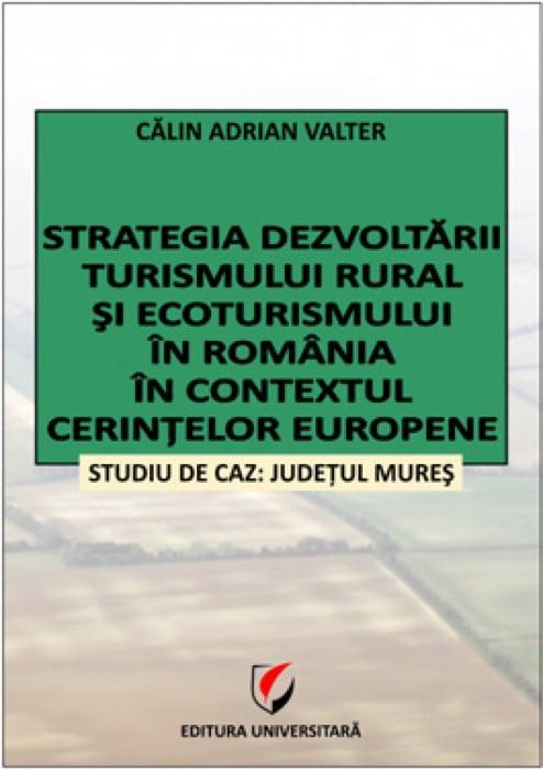 Strategia dezvoltării turismului rural şi ecoturismului în România în contextul cerinţelor europene. Studiu de caz: judeţul Mureş [0]
