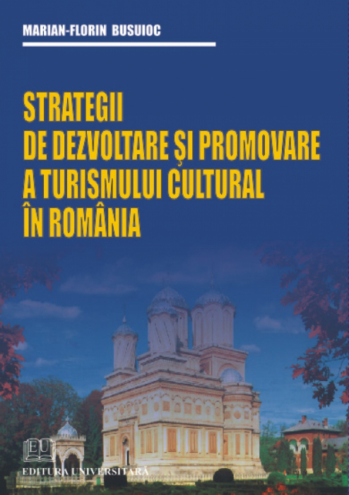Strategii de dezvoltare şi promovare a turismului cultural în România [0]