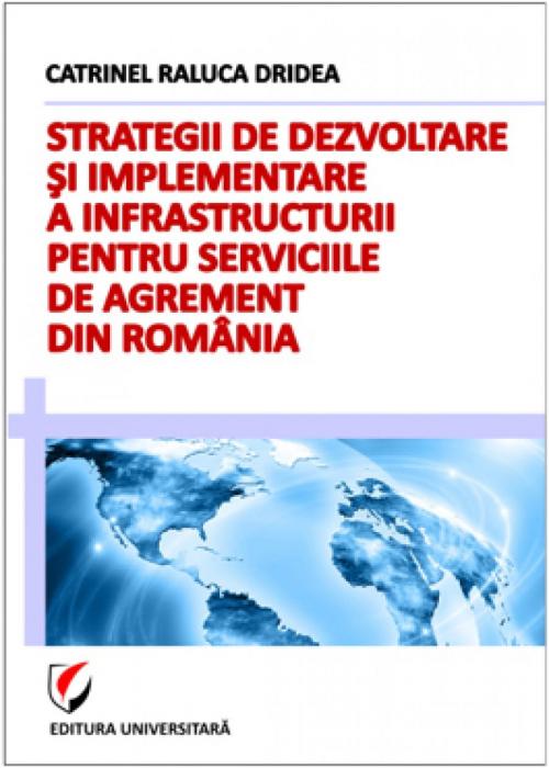 Strategii de dezvoltare si implementare a infrastructurii pentru serviciile de agrement din Romania 0