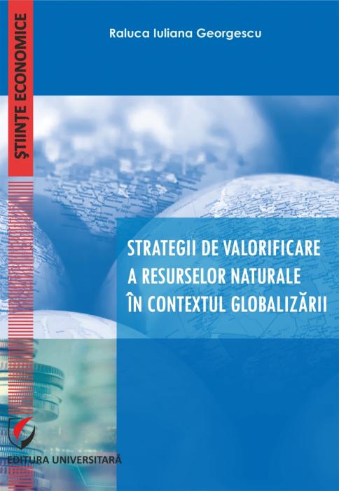 Strategii de valorificare a resurselor naturale in contextul globalizarii 0