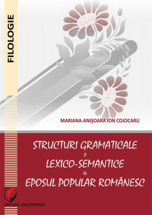 Structuri gramaticale si lexico-semantice in eposul popular romanesc [0]