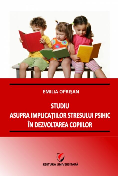Studiu asupra implicaţiilor stresului psihic în dezvoltarea copiilor 0