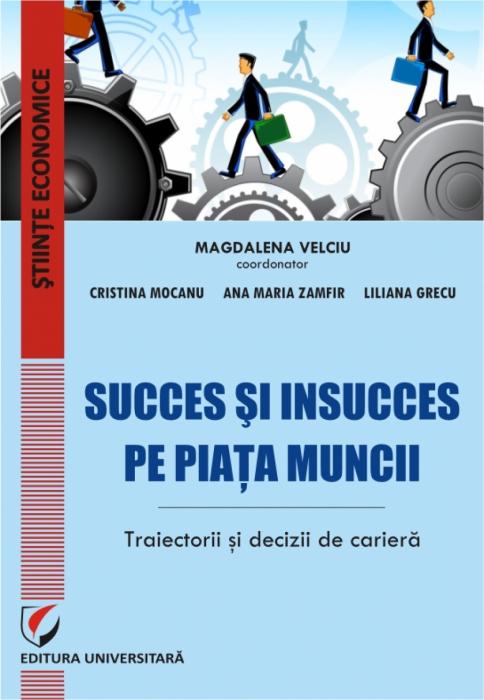 Succes si insucces pe piata muncii – traiectorii si decizii de cariera 0