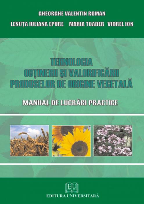 Tehnologia obţinerii şi valorificării produselor de origine vegetală. Manual de lucrări practice 0