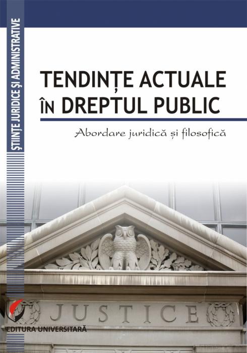 Tendinte actuale in dreptul public. Abordare juridica si filosofica [0]