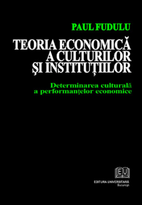 Teoria economica a culturilor si institutiilor - Determinarea culturala a performantelor economice 0