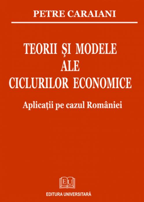 Teorii şi modele ale ciclurilor economice. Aplicaţii pe cazul României 0