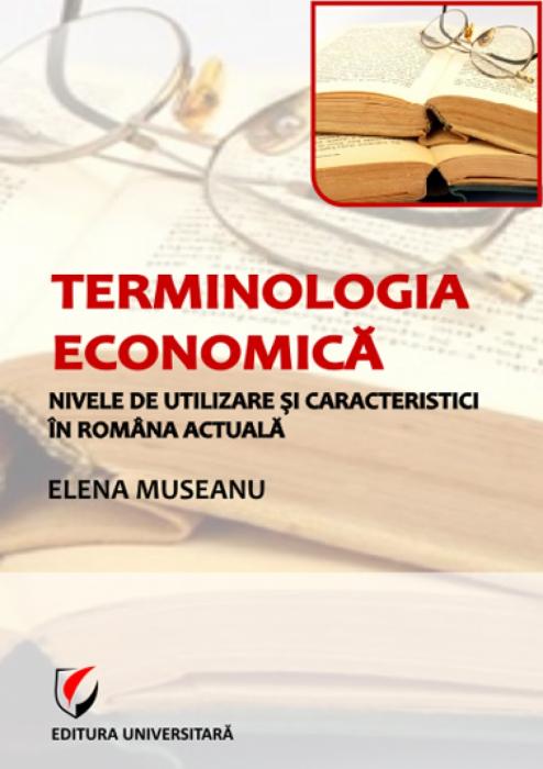 Terminologia economică. Nivele de utilizare şi caracteristici în româna actuală 0