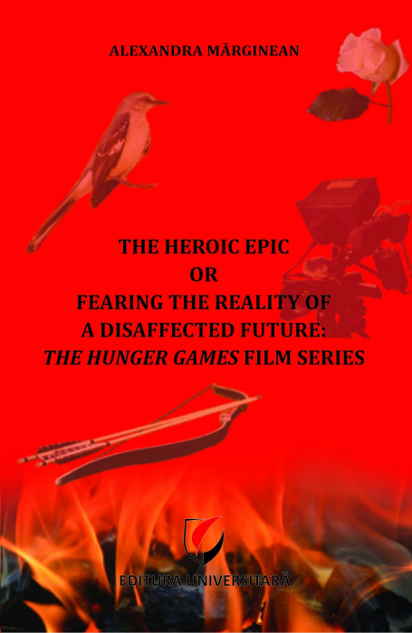The Heroic Epic or Fearing the Reality of a Disaffected Future: The Hunger Games Film Series 0