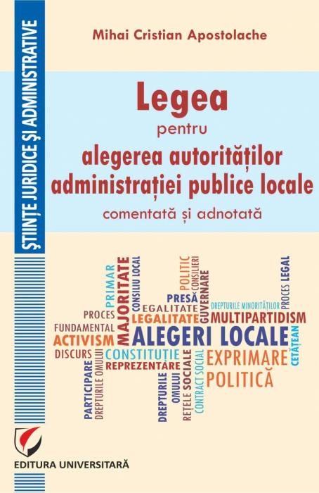 Legea pentru alegerea autoritatilor administratiei publice locale, comentata si adnotata 0