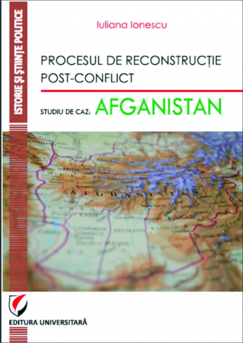 The Post-Conflict Reconstruction Process. Case Study: Afghanistan 0