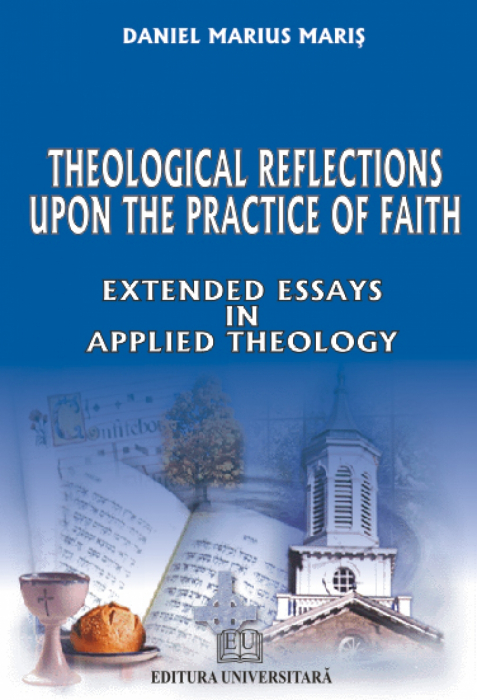 Theological reflections upon the practice of faith - Extended Essays 0