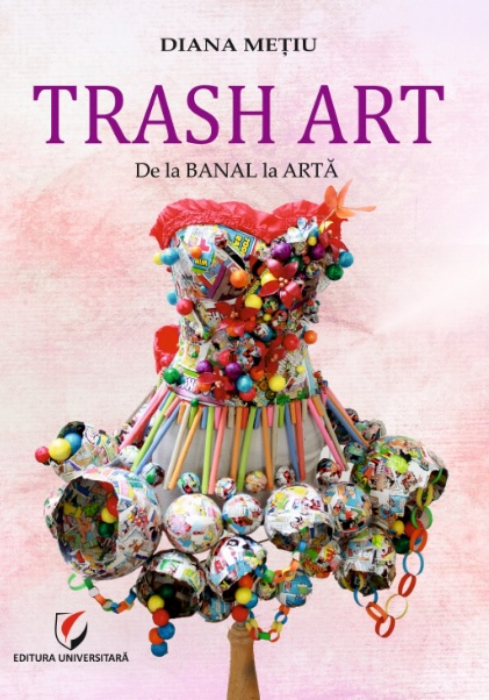 TRASH ART. From the banal to Art 0