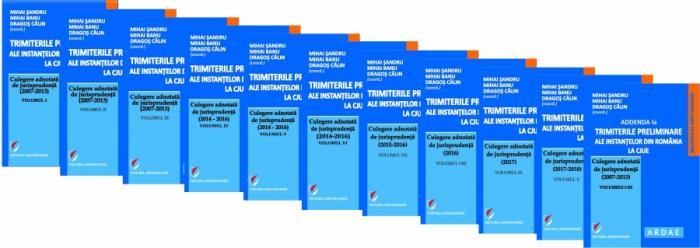 Trimiterile preliminare ale instantelor din Romania la CJUE. Culegere adnotata de jurisprudenta (2007-2018) - Vol. I-X si Addenda 0