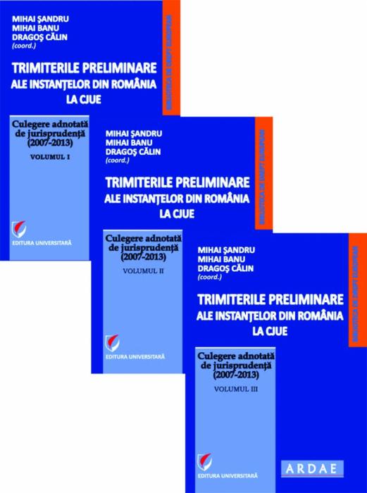 Trimiterile preliminare ale instantelor din Romania la CJUE. Culegere adnotata de jurisprudenta. Vol. I+II+III 0