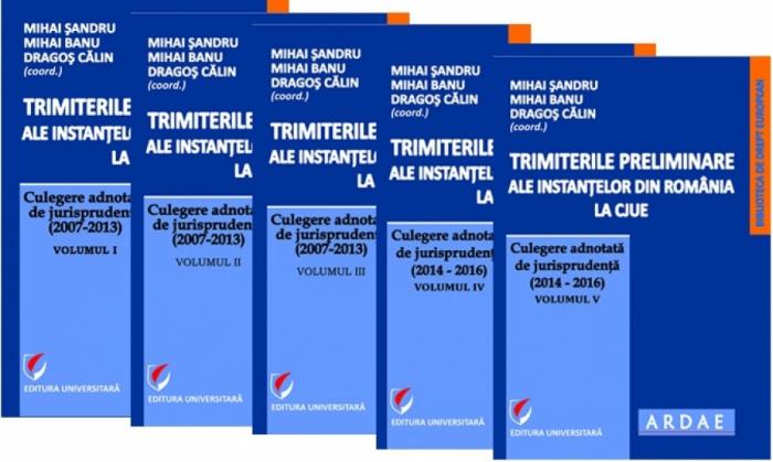 Trimiterile preliminare ale instantelor din Romania la CJUE. Culegere adnotata de jurisprudenta Vol. I-V 0